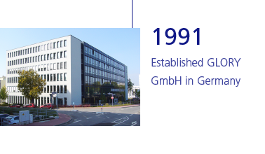1991 Established GLORY GmbH in Germany